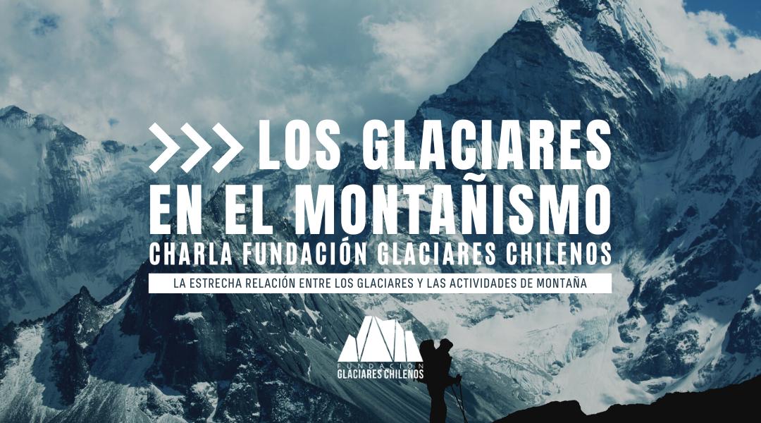 """Charla """"Los Glaciares en el Montañismo: La estrecha relación entre los glaciares y las actividades de montaña"""""""